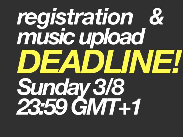 Registration and music upload deadline